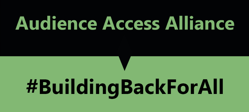 "A green and black rectangle with text reading ""Audience Access Alliance #BuildingBackForAll""."